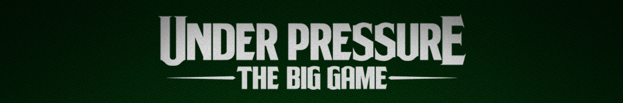UNDER PRESSURE: the big game